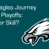 The Eagles Journey in the Playoffs: Luck or Skill?