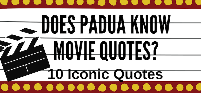 Do+Padua+students+know+popular+movie+quotes%3F
